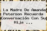 La Madre De <b>Amanda Peterson</b> Recuerda Conversación Con Su Hija <b>...</b>