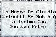 La Madre De <b>Claudia Gurisatti</b> Se Subió A La Tarima Con Gustavo Petro
