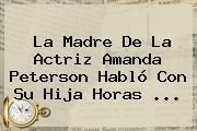 La Madre De La Actriz <b>Amanda Peterson</b> Habló Con Su Hija Horas <b>...</b>