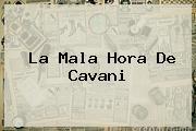 La Mala Hora De <b>Cavani</b>