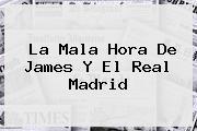 La Mala Hora De James Y El <b>Real Madrid</b>
