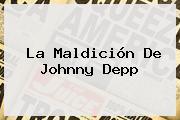 La Maldición De <b>Johnny Depp</b>