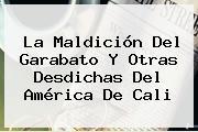 La Maldición Del Garabato Y Otras Desdichas Del <b>América De Cali</b>