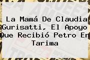 La Mamá De <b>Claudia Gurisatti</b>, El Apoyo Que Recibió Petro En Tarima