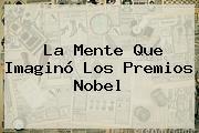 La Mente Que Imaginó Los Premios <b>Nobel</b>