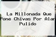 La Millonada Que Pone Chivas Por <b>Alan Pulido</b>