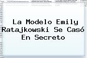 La Modelo <b>Emily Ratajkowski</b> Se Casó En Secreto