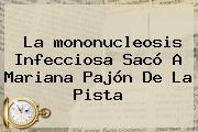 La <b>mononucleosis</b> Infecciosa Sacó A Mariana Pajón De La Pista