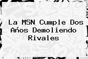 La <b>MSN</b> Cumple Dos Años Demoliendo Rivales