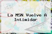 La <b>MSN</b> Vuelve A Intimidar