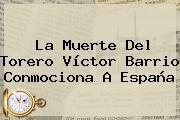 La Muerte Del Torero <b>Víctor Barrio</b> Conmociona A España