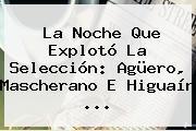 La Noche Que Explotó La Selección: Agüero, <b>Mascherano</b> E Higuaín ...