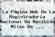 La Página Web De La <b>Registraduría Nacional</b> Ha Recibido Miles De ...