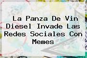 La Panza De <b>Vin Diesel</b> Invade Las Redes Sociales Con Memes