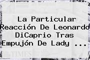 La Particular Reacción De Leonardo DiCaprio Tras Empujón De <b>Lady</b> <b>...</b>