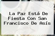 La Paz Está De Fiesta Con <b>San Francisco De Asís</b>