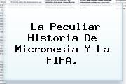 La Peculiar Historia De <b>Micronesia</b> Y La FIFA.