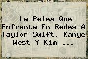 La Pelea Que Enfrenta En Redes A <b>Taylor Swift</b>, Kanye West Y Kim ...
