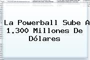 La <b>Powerball</b> Sube A 1.300 Millones De Dólares