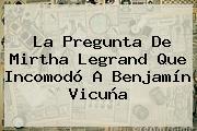 La Pregunta De Mirtha Legrand Que Incomodó A Benjamín <b>Vicuña</b>