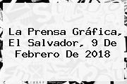 La Prensa Gráfica, El Salvador, <b>9 De Febrero</b> De 2018