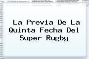 <i>La Previa De La Quinta Fecha Del Super Rugby</i>