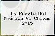 La Previa Del <b>América Vs Chivas 2015</b>