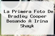 La Primera Foto De <b>Bradley Cooper</b> Besando A Irina Shayk