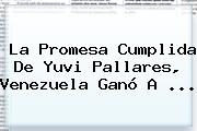 La Promesa Cumplida De <b>Yuvi Pallares</b>, Venezuela Ganó A <b>...</b>