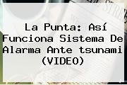 La Punta: Así Funciona Sistema De Alarma Ante <b>tsunami</b> (VIDEO)