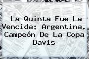 La Quinta Fue La Vencida: Argentina, Campeón De La <b>Copa Davis</b>