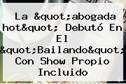 La &quot;abogada <b>hot</b>&quot; Debutó En El &quot;Bailando&quot; Con Show Propio Incluido