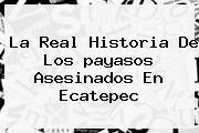 La Real Historia De Los <b>payasos</b> Asesinados En <b>Ecatepec</b>