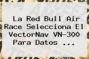<b>La Red</b> Bull Air Race Selecciona El VectorNav VN-300 Para Datos ...