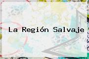 <b>La Región Salvaje</b>