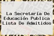 La Secretaría De Educación Publica Lista De Admitidos