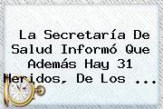 La Secretaría De Salud Informó Que Además Hay 31 Heridos, De Los <b>...</b>