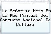 La Señorita Meta Es La Más Puntual Del <b>Concurso Nacional De Belleza</b>