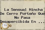 La Sensual Hincha De <b>Cerro Porteño</b> Que No Pasa Desapercibida En ...