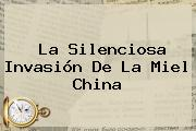 La Silenciosa Invasión De La Miel China