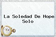 La Soledad De <b>Hope Solo</b>