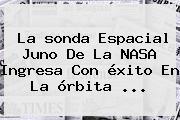 La <b>sonda Espacial Juno</b> De La NASA Ingresa Con éxito En La órbita ...