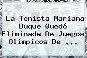 La Tenista <b>Mariana Duque</b> Quedó Eliminada De Juegos Olímpicos De ...