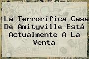 La Terrorífica Casa De <b>Amityville</b> Está Actualmente A La Venta