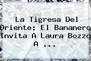 <b>La Tigresa Del Oriente</b>: El Bananero Invita A Laura Bozzo A <b>...</b>