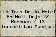 La Toma De Un Hotel En <b>Malí</b> Deja 27 Rehenes Y 13 Terroristas Muertos