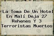 La Toma De Un Hotel En <b>Malí</b> Deja 27 Rehenes Y 3 Terroristas Muertos