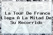 La <b>Tour De France</b> Llega A La Mitad De Su Recorrido