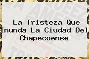 <i>La Tristeza Que Inunda La Ciudad Del Chapecoense</i>