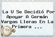 La U Se Decidió Por Apoyar A Germán <b>Vargas Lleras</b> En La Primera ...